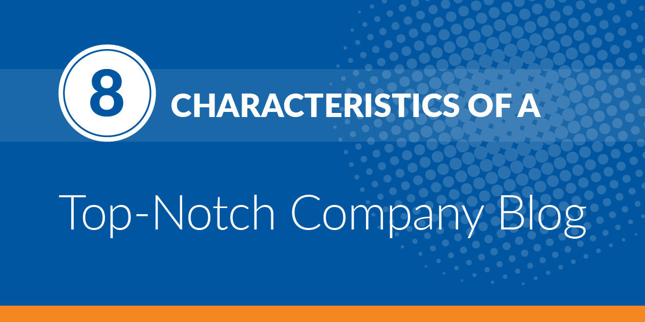 8 Characteristics of a Top-Notch Company Blog