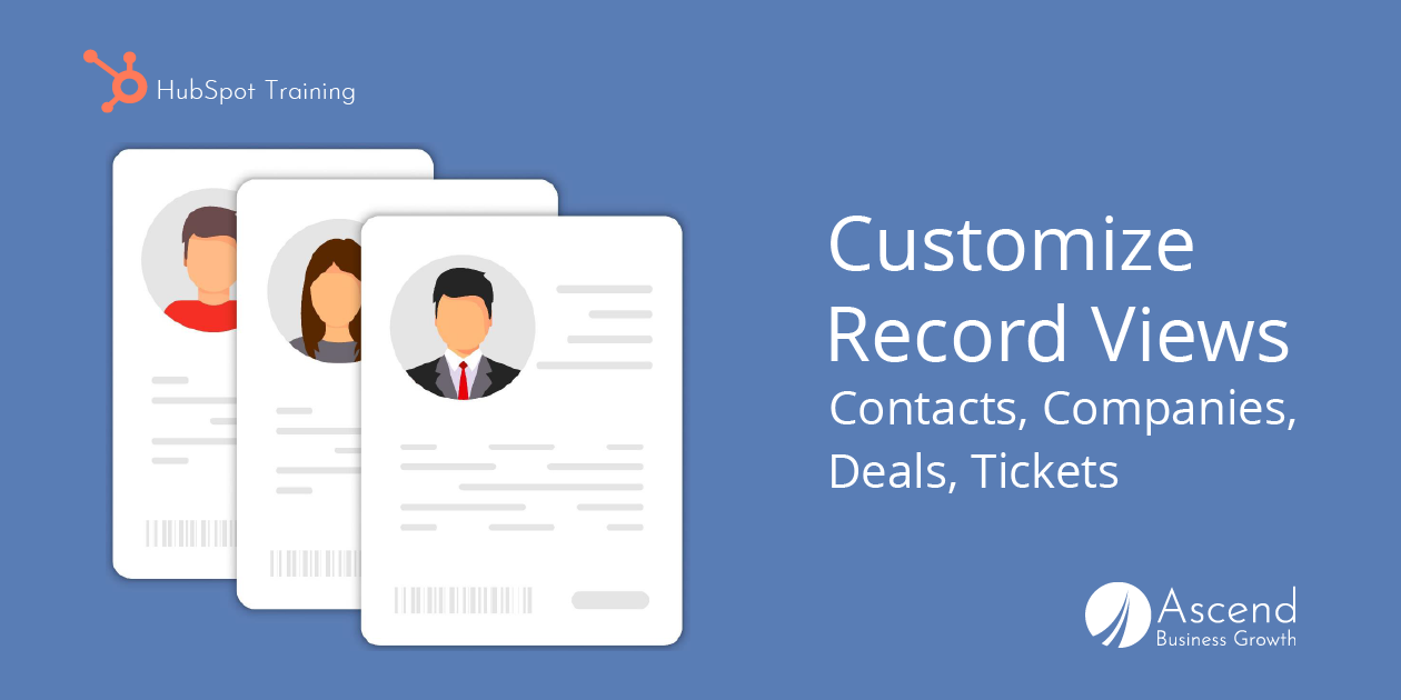 Read: HubSpot Training: Customize Contact, Company, and Deal Record Views