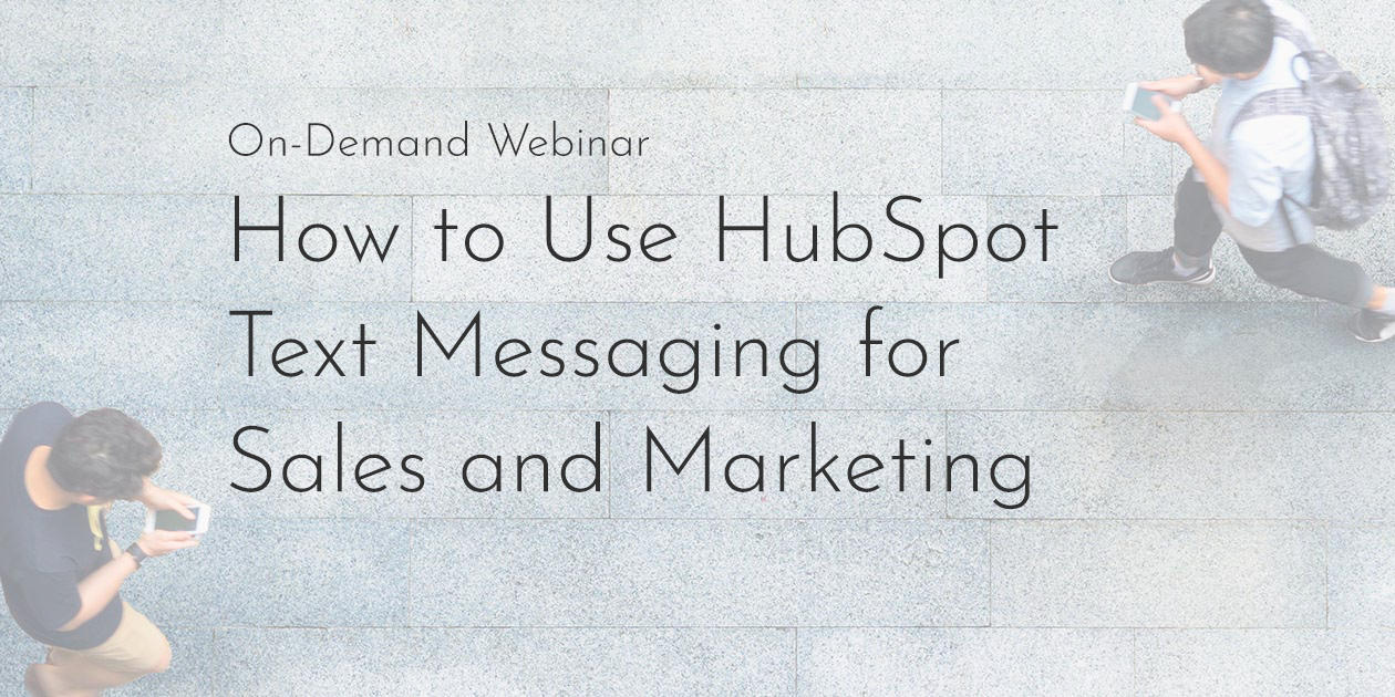 How to Use HubSpot Text Messaging for Sales and Marketing