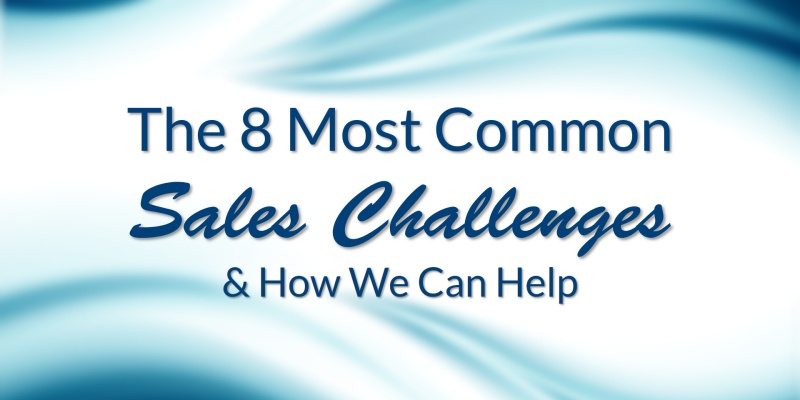 The 8 Most Common Sales Challenges & How We Can Help
